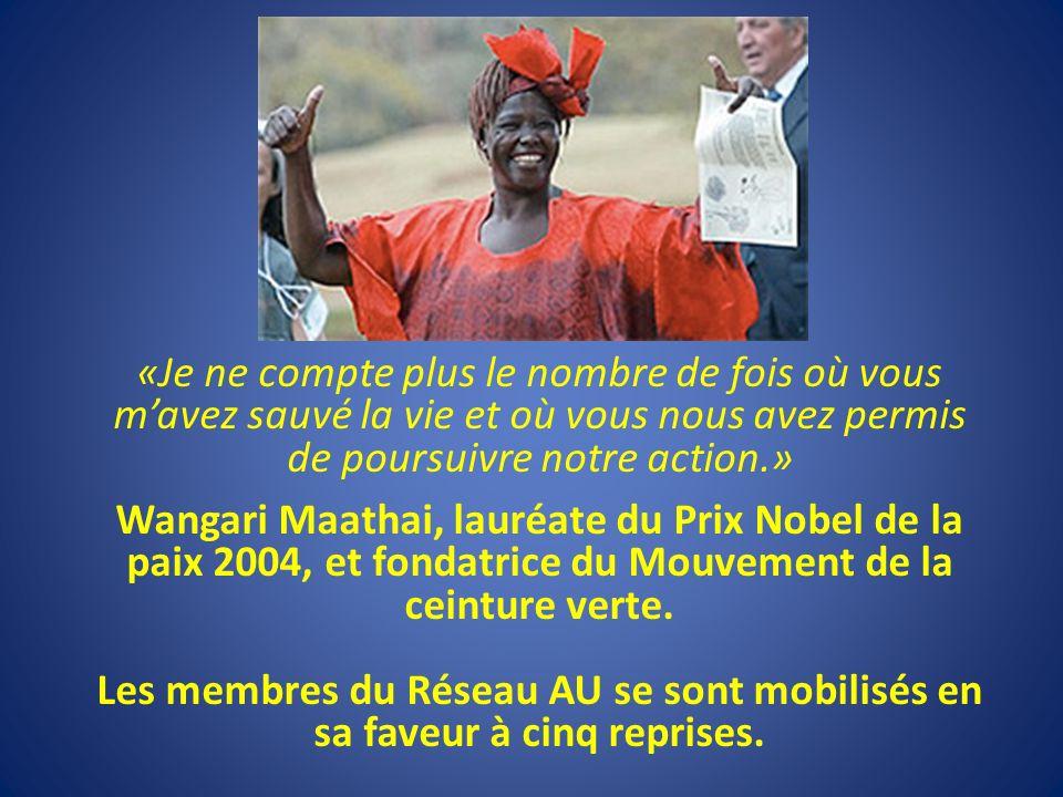 «Je ne compte plus le nombre de fois où vous mavez sauvé la vie et où vous nous avez permis de poursuivre notre action.» Wangari Maathai, lauréate du Prix Nobel de la paix 2004, et fondatrice du Mouvement de la ceinture verte.