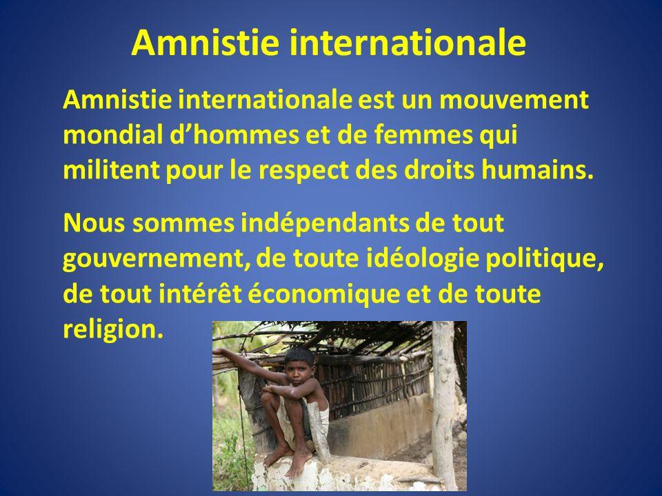 Amnistie internationale Amnistie internationale est un mouvement mondial dhommes et de femmes qui militent pour le respect des droits humains.