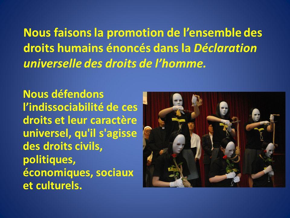 Nous faisons la promotion de lensemble des droits humains énoncés dans la Déclaration universelle des droits de lhomme.
