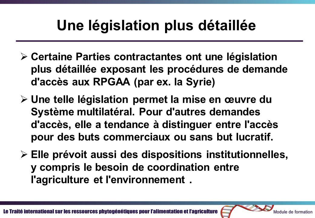 Une législation plus détaillée Certaine Parties contractantes ont une législation plus détaillée exposant les procédures de demande d accès aux RPGAA (par ex.