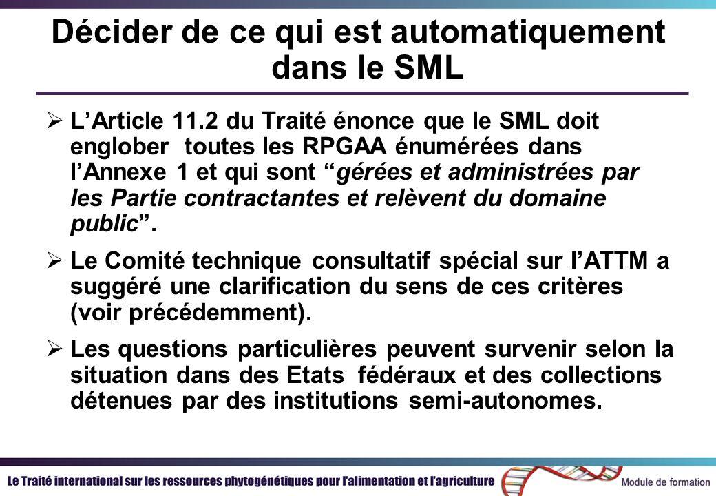 Décider de ce qui est automatiquement dans le SML LArticle 11.2 du Traité énonce que le SML doit englober toutes les RPGAA énumérées dans lAnnexe 1 et qui sont gérées et administrées par les Partie contractantes et relèvent du domaine public.