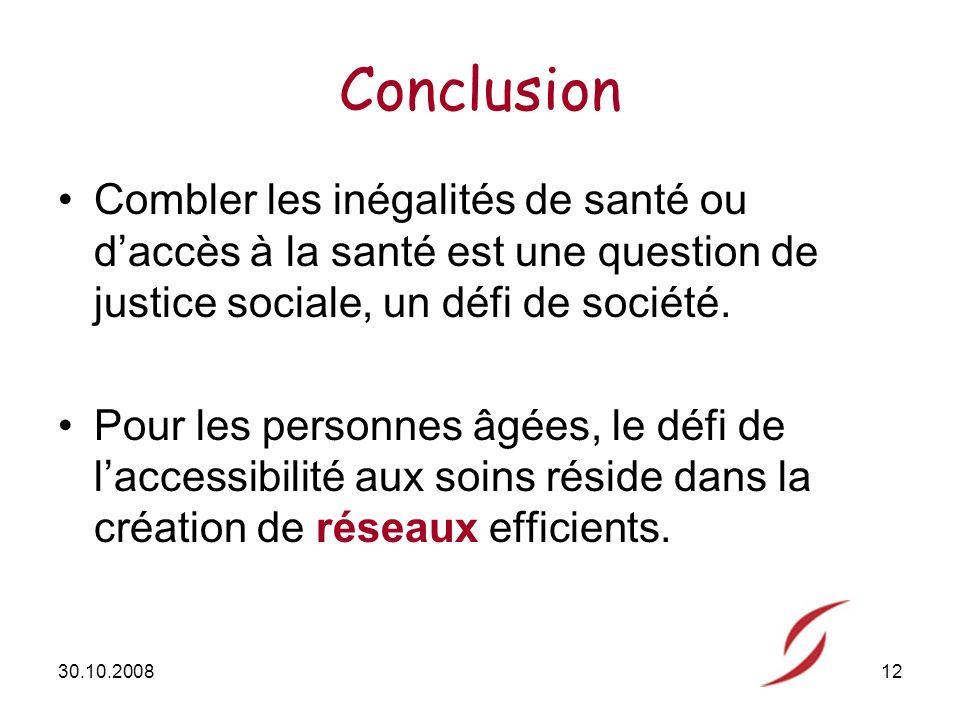 30.10.200812 Conclusion Combler les inégalités de santé ou daccès à la santé est une question de justice sociale, un défi de société.