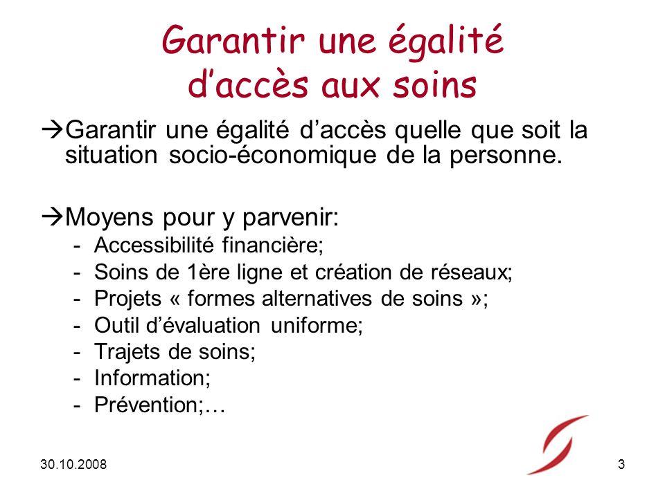 30.10.20083 Garantir une égalité daccès aux soins Garantir une égalité daccès quelle que soit la situation socio-économique de la personne.