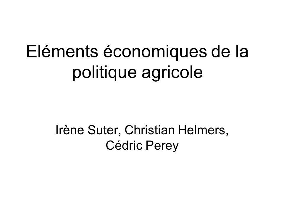 Eléments économiques de la politique agricole Irène Suter, Christian Helmers, Cédric Perey