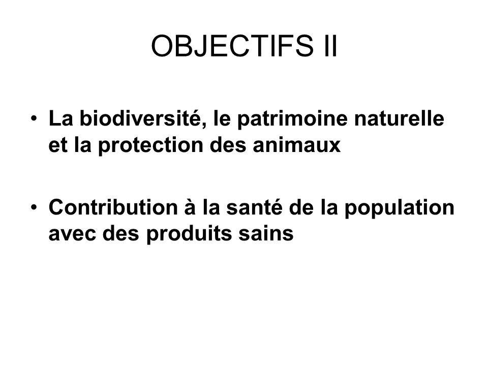 OBJECTIFS II La biodiversité, le patrimoine naturelle et la protection des animaux Contribution à la santé de la population avec des produits sains