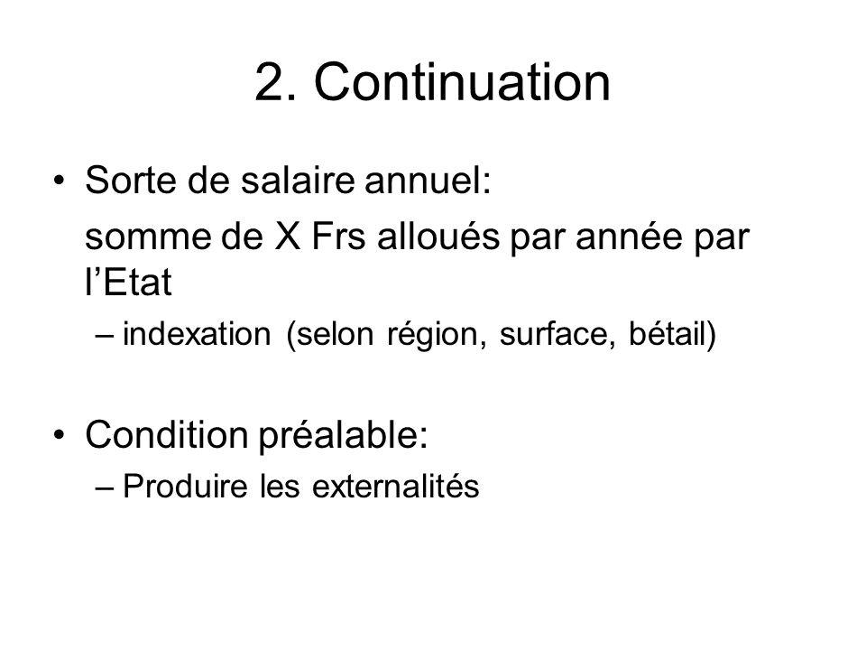 2. Continuation Sorte de salaire annuel: somme de X Frs alloués par année par lEtat –indexation (selon région, surface, bétail) Condition préalable: –