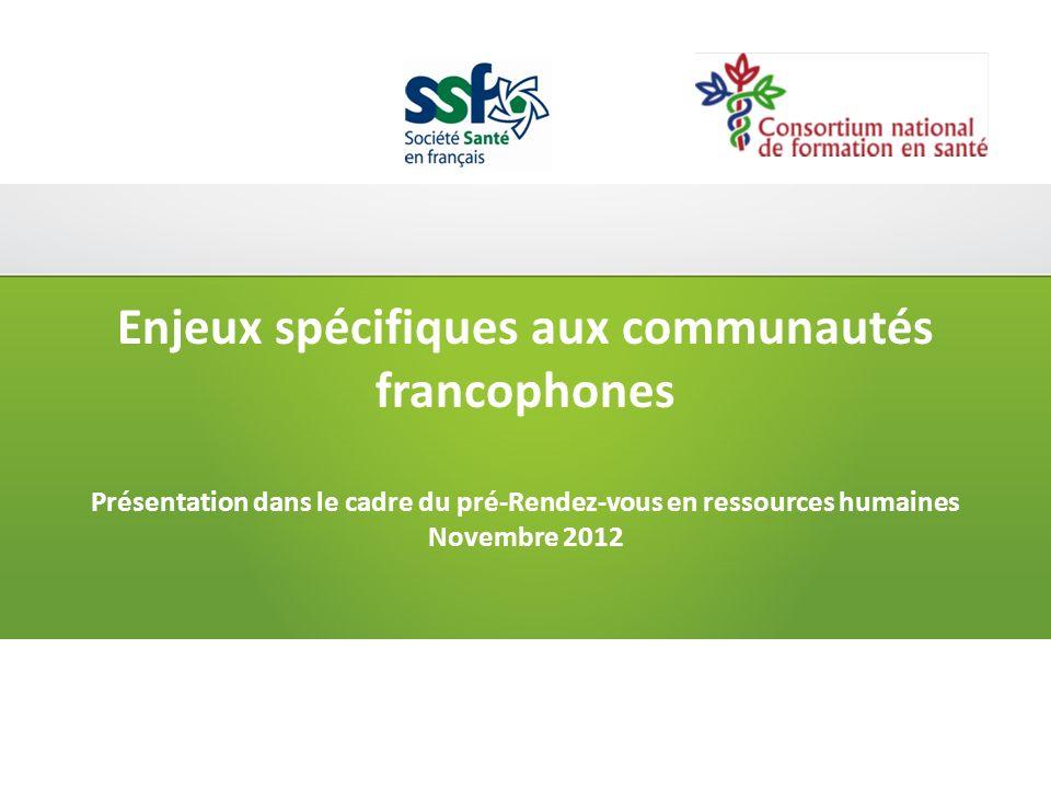 Enjeux spécifiques aux communautés francophones Présentation dans le cadre du pré-Rendez-vous en ressources humaines Novembre 2012