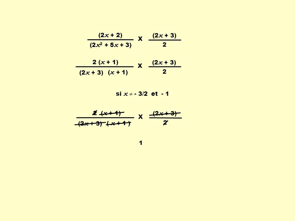 2 ( x + 1) ( x + 1 ) (2 x + 3) 2 X (2 x + 2) (2 x 2 + 5 x + 3) (2 x + 3) 2 X si x - 3/2 et - 1 2 ( x + 1) (2 x + 3) 2 X ( x + 1) 1