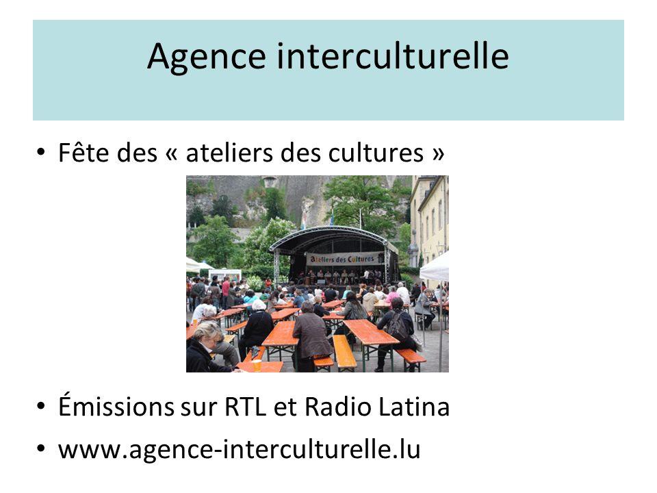 Agence interculturelle Fête des « ateliers des cultures » Émissions sur RTL et Radio Latina www.agence-interculturelle.lu