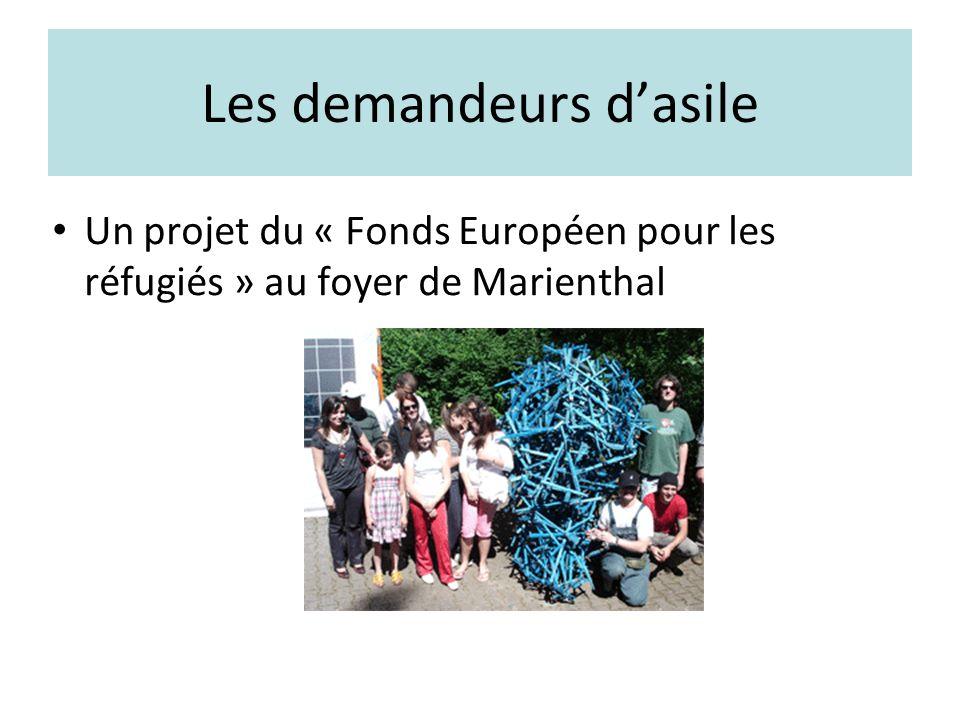 Les demandeurs dasile Un projet du « Fonds Européen pour les réfugiés » au foyer de Marienthal