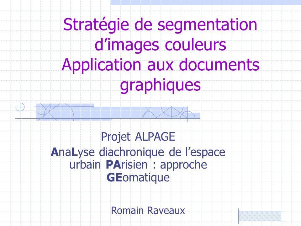 Stratégie de segmentation dimages couleurs Application aux documents graphiques Projet ALPAGE AnaLyse diachronique de lespace urbain PArisien : approc