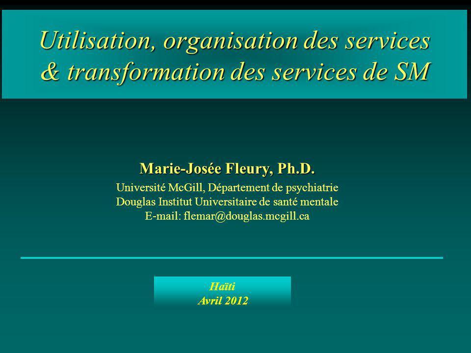 Utilisation, organisation des services & transformation des services de SM Marie-Josée Fleury, Ph.D. Université McGill, Département de psychiatrie Dou