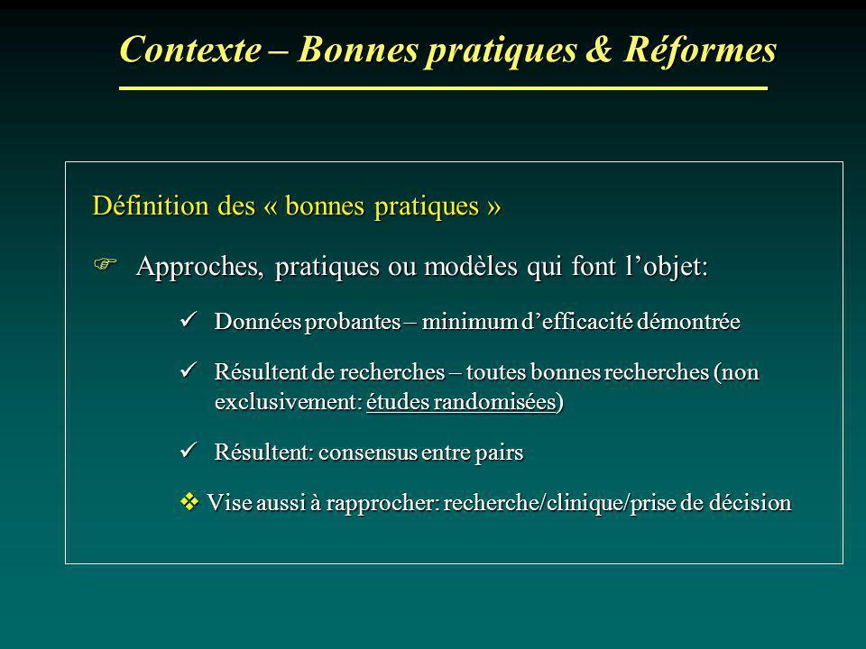 Contexte – Bonnes pratiques & Réformes Définition des « bonnes pratiques » Approches, pratiques ou modèles qui font lobjet: Approches, pratiques ou mo