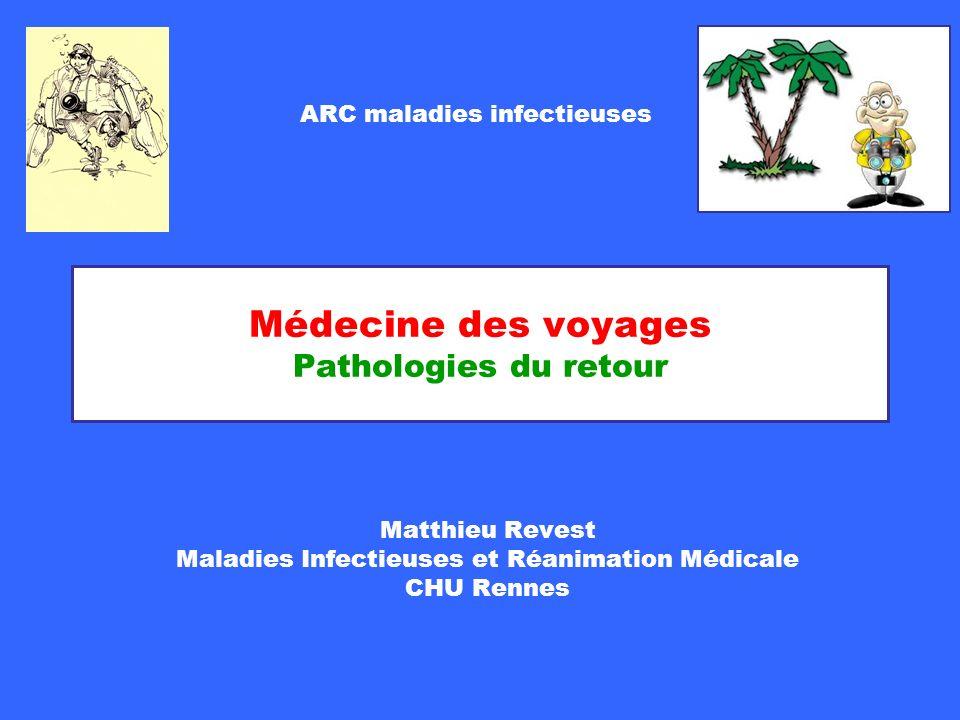 Médecine des voyages Pathologies du retour Matthieu Revest Maladies Infectieuses et Réanimation Médicale CHU Rennes ARC maladies infectieuses