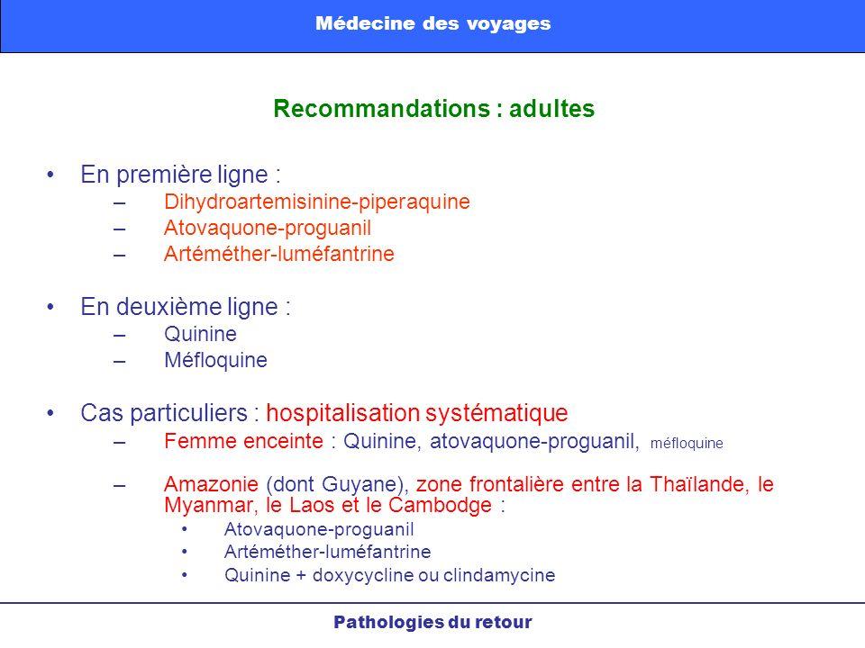 En première ligne : –Dihydroartemisinine-piperaquine –Atovaquone-proguanil –Artéméther-luméfantrine En deuxième ligne : –Quinine –Méfloquine Cas parti