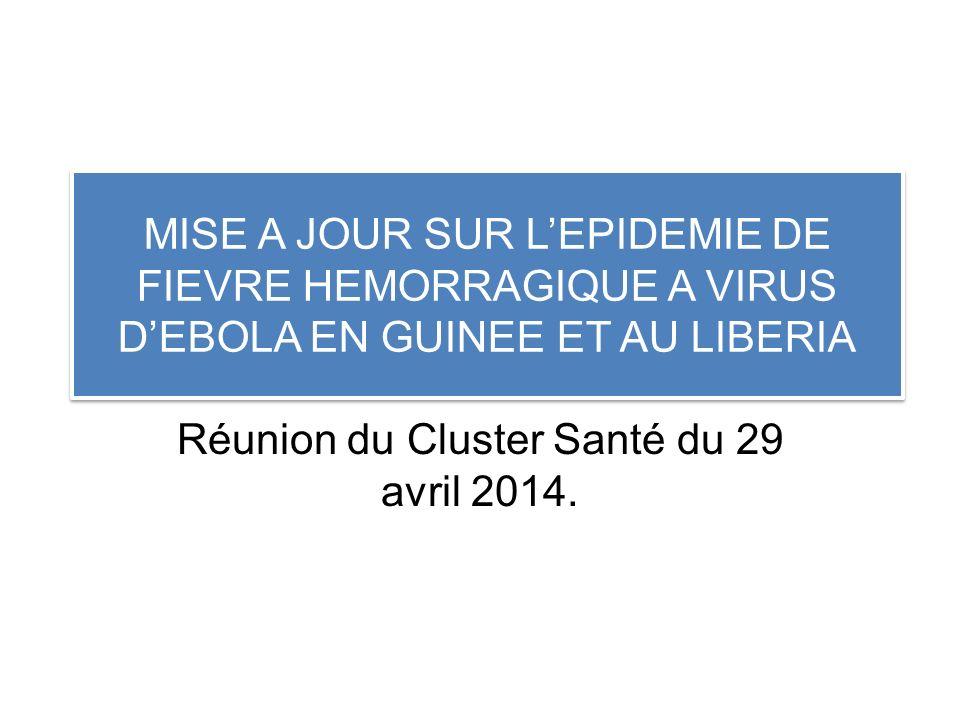MISE A JOUR SUR LEPIDEMIE DE FIEVRE HEMORRAGIQUE A VIRUS DEBOLA EN GUINEE ET AU LIBERIA Réunion du Cluster Santé du 29 avril 2014.