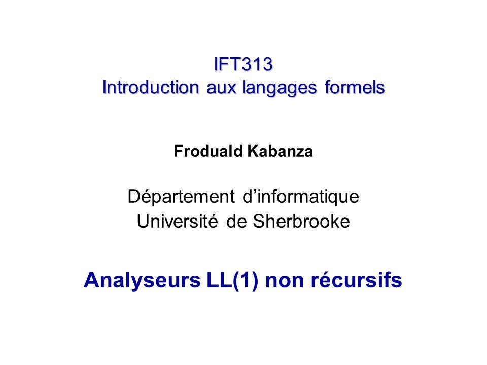 IFT313 Introduction aux langages formels Froduald Kabanza Département dinformatique Université de Sherbrooke Analyseurs LL(1) non récursifs