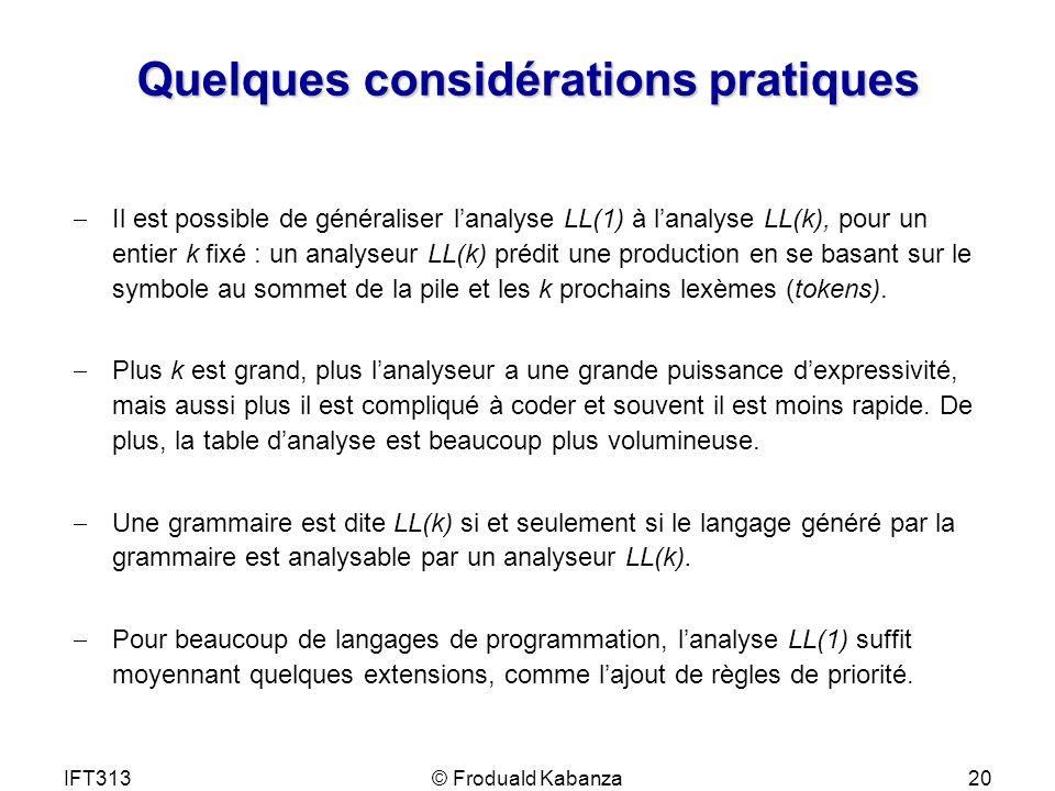 IFT313© Froduald Kabanza20 Quelques considérations pratiques Il est possible de généraliser lanalyse LL(1) à lanalyse LL(k), pour un entier k fixé : u