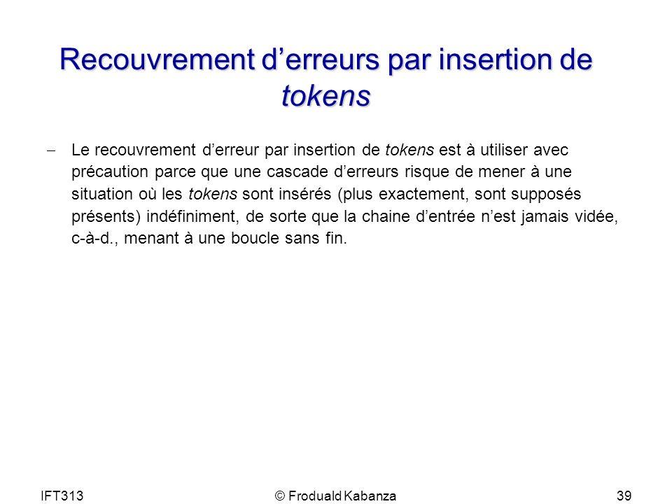 IFT313© Froduald Kabanza39 Recouvrement derreurs par insertion de tokens Le recouvrement derreur par insertion de tokens est à utiliser avec précautio