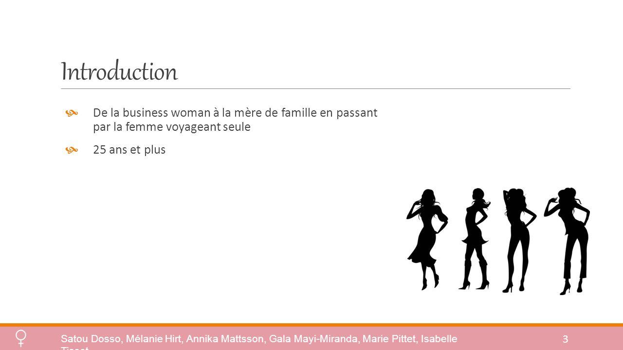 Introduction 3 De la business woman à la mère de famille en passant par la femme voyageant seule 25 ans et plus Satou Dosso, Mélanie Hirt, Annika Mattsson, Gala Mayi-Miranda, Marie Pittet, Isabelle Tissot