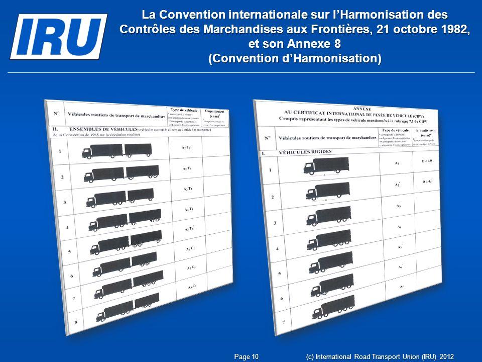 La Convention internationale sur lHarmonisation des Contrôles des Marchandises aux Frontières, 21 octobre 1982, et son Annexe 8 (Convention dHarmonisation) Page 10 (c) International Road Transport Union (IRU) 2012