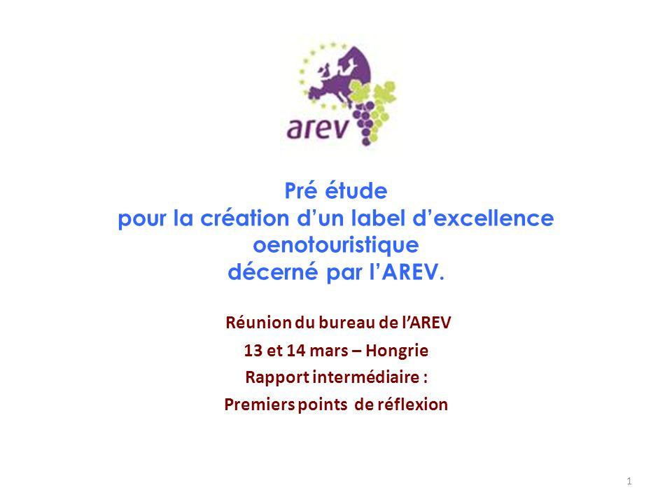 Pré étude pour la création dun label dexcellence oenotouristique décerné par lAREV. Réunion du bureau de lAREV 13 et 14 mars – Hongrie Rapport intermé