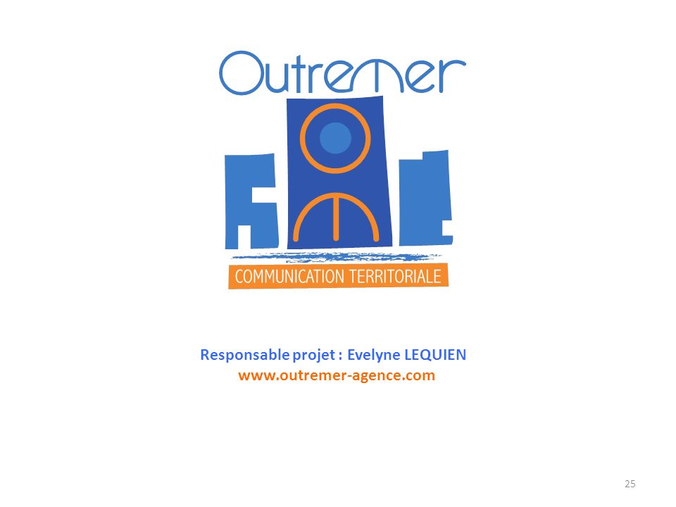 Responsable projet : Evelyne LEQUIEN www.outremer-agence.com 25