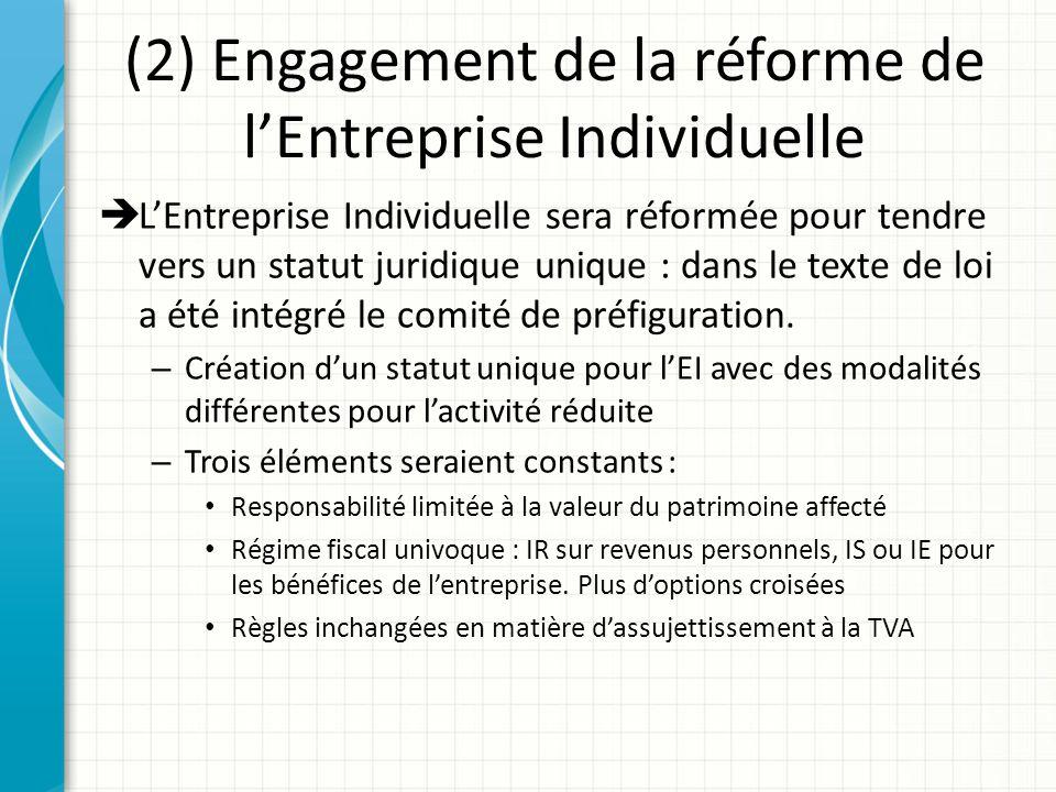 (2) Engagement de la réforme de lEntreprise Individuelle LEntreprise Individuelle sera réformée pour tendre vers un statut juridique unique : dans le texte de loi a été intégré le comité de préfiguration.
