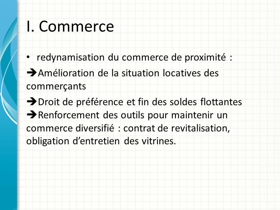 I. Commerce redynamisation du commerce de proximité : Amélioration de la situation locatives des commerçants Droit de préférence et fin des soldes flo