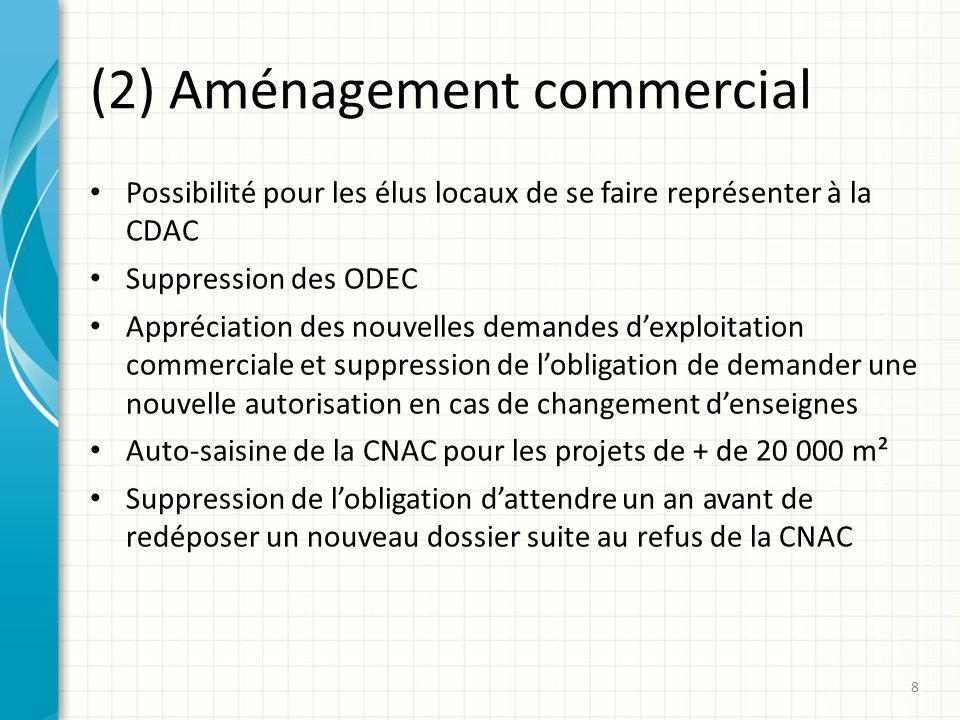 (2) Aménagement commercial Possibilité pour les élus locaux de se faire représenter à la CDAC Suppression des ODEC Appréciation des nouvelles demandes