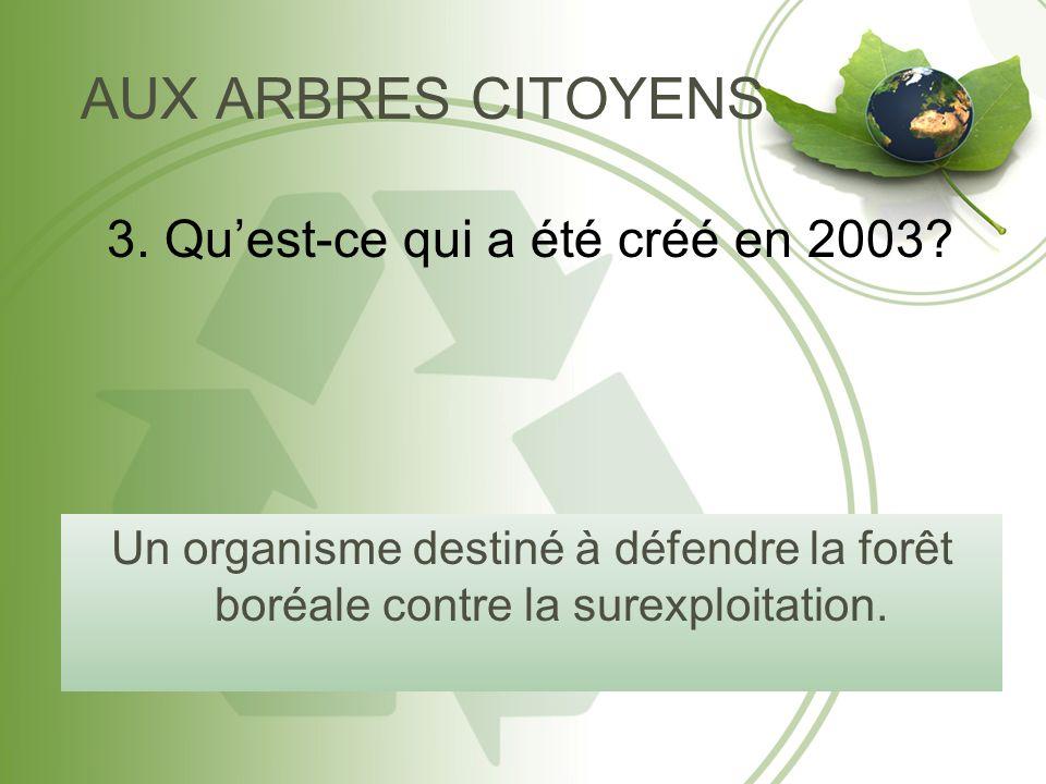 AUX ARBRES CITOYENS Un organisme destiné à défendre la forêt boréale contre la surexploitation.
