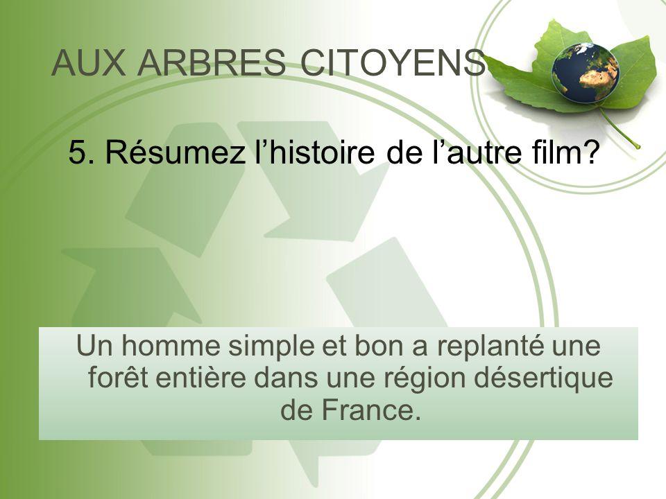 AUX ARBRES CITOYENS Un homme simple et bon a replanté une forêt entière dans une région désertique de France.