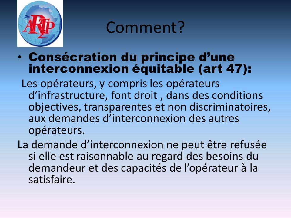Comment? Consécration du principe dune interconnexion équitable (art 47): Les opérateurs, y compris les opérateurs dinfrastructure, font droit, dans d