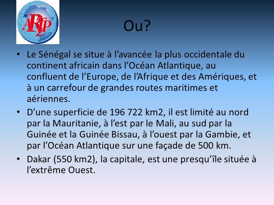 Ou? Le Sénégal se situe à lavancée la plus occidentale du continent africain dans lOcéan Atlantique, au confluent de lEurope, de lAfrique et des Améri