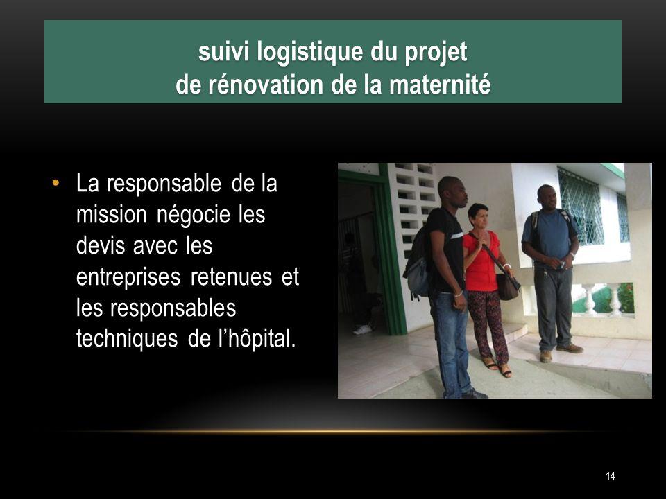 La responsable de la mission négocie les devis avec les entreprises retenues et les responsables techniques de lhôpital. suivi logistique du projet de
