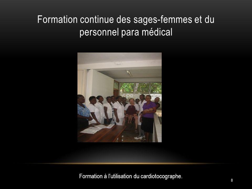 Formation continue des sages-femmes et du personnel para médical 8 Formation à lutilisation du cardiotocographe.