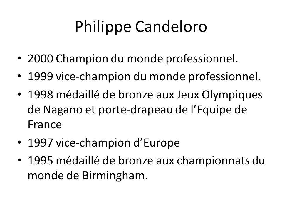 Philippe Candeloro 1994Médaillé de bronze aux Jeux Olympiques de Lillehammer 1994 vice-champion du monde à Chiba au Japon 1993 vice-champion dEurope à Helsinki…et aussi 9 fois Champion de France et 2 fois vainqueur du trophée NHK au Japon.