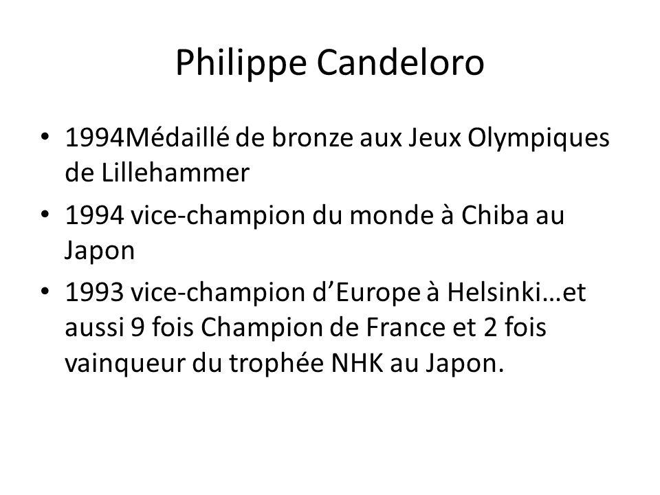 Philippe Candeloro 1994Médaillé de bronze aux Jeux Olympiques de Lillehammer 1994 vice-champion du monde à Chiba au Japon 1993 vice-champion dEurope à
