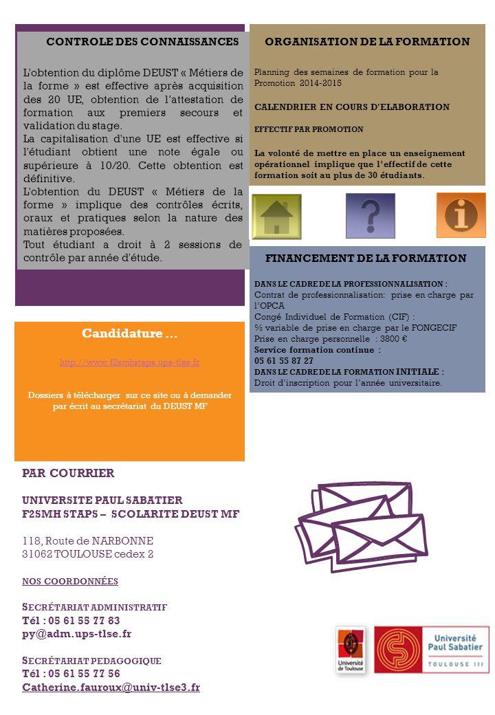 + Contactez-nous ! PAR COURRIER UNIVERSITE PAUL SABATIER F2SMH STAPS – SCOLARITE DEUST MF 118, Route de NARBONNE 31062 TOULOUSE cedex 2 NOS COORDONNÉE