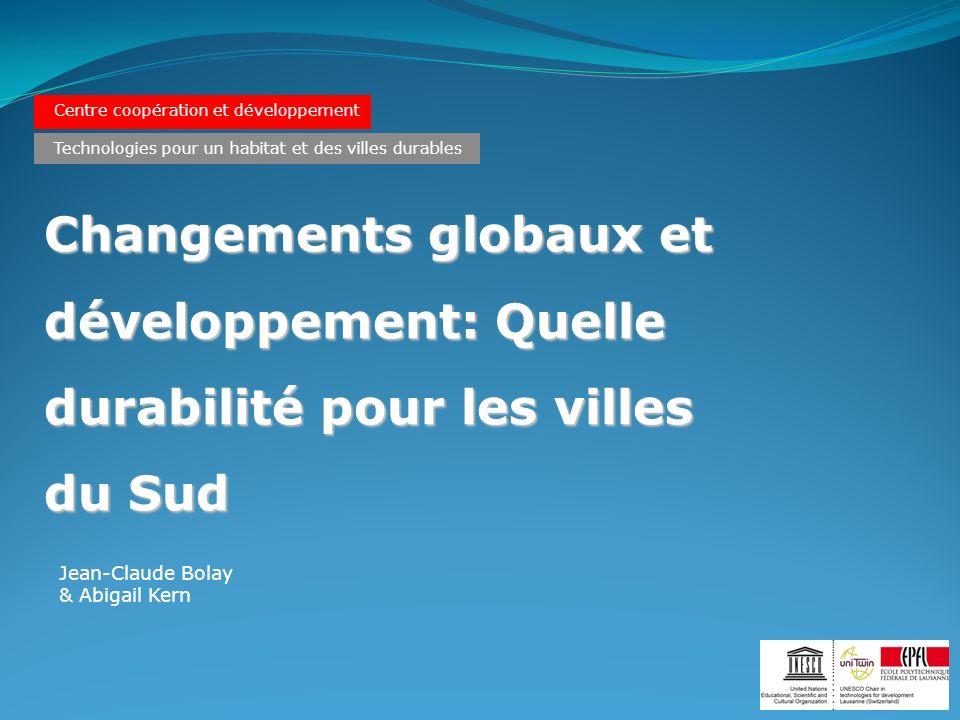 Centre coopération et développement Changements globaux et développement: Quelle durabilité pour les villes du Sud Technologies pour un habitat et des