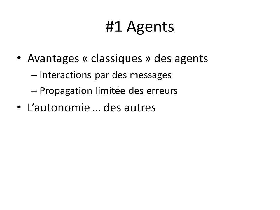 #1 Agents Avantages « classiques » des agents – Interactions par des messages – Propagation limitée des erreurs Lautonomie … des autres