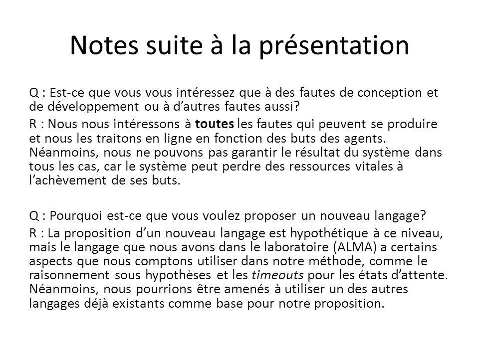 Notes suite à la présentation Q : Est-ce que vous vous intéressez que à des fautes de conception et de développement ou à dautres fautes aussi? R : No