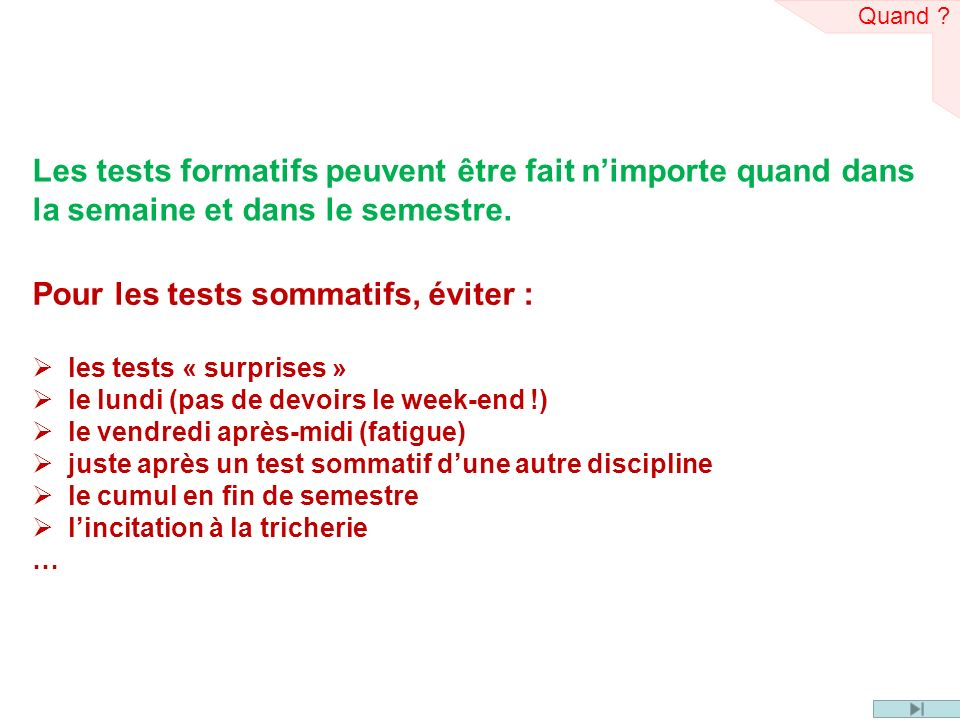 Les tests formatifs peuvent être fait nimporte quand dans la semaine et dans le semestre. Quand ? Pour les tests sommatifs, éviter : les tests « surpr