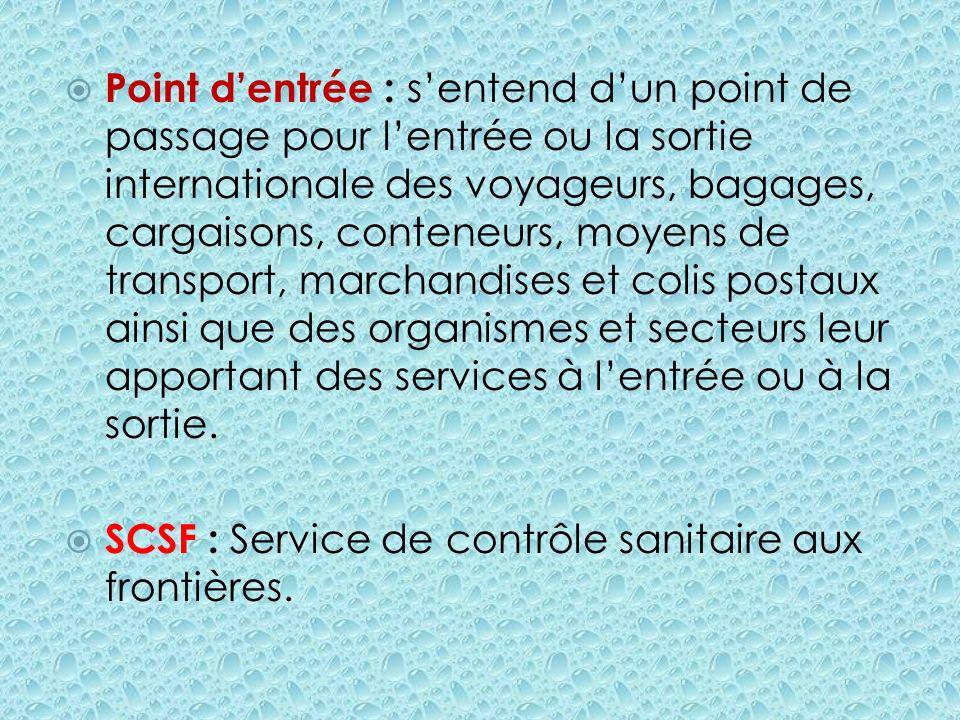 Point dentrée : sentend dun point de passage pour lentrée ou la sortie internationale des voyageurs, bagages, cargaisons, conteneurs, moyens de transp