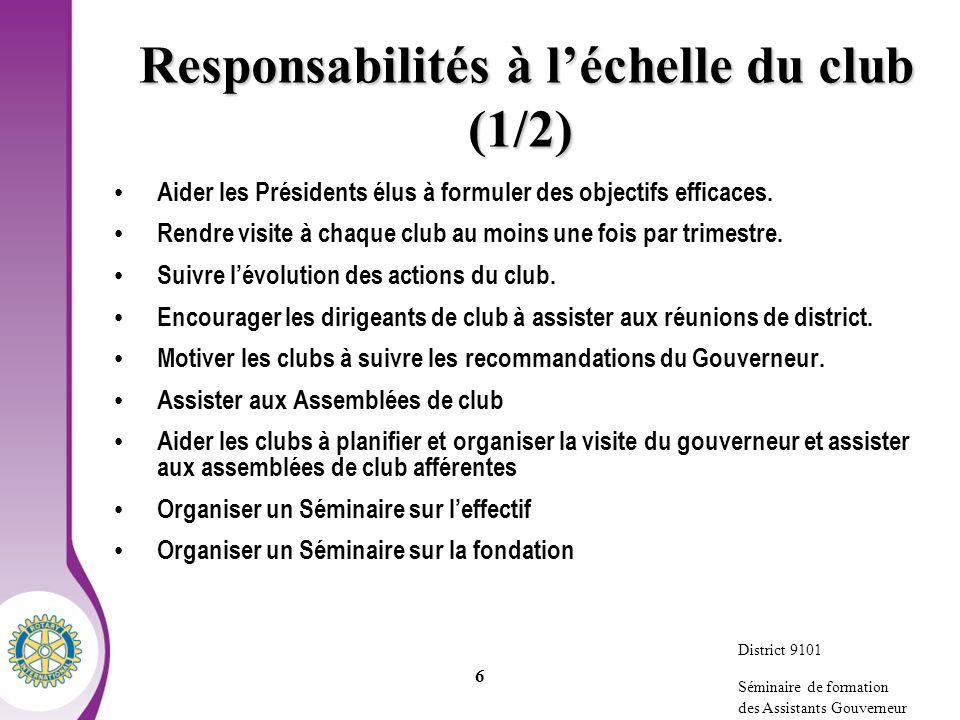 District 9100 Séminaire de formation des Assistants Gouverneur 6 Responsabilités à léchelle du club (1/2) Responsabilités à léchelle du club (1/2) Aider les Présidents élus à formuler des objectifs efficaces.