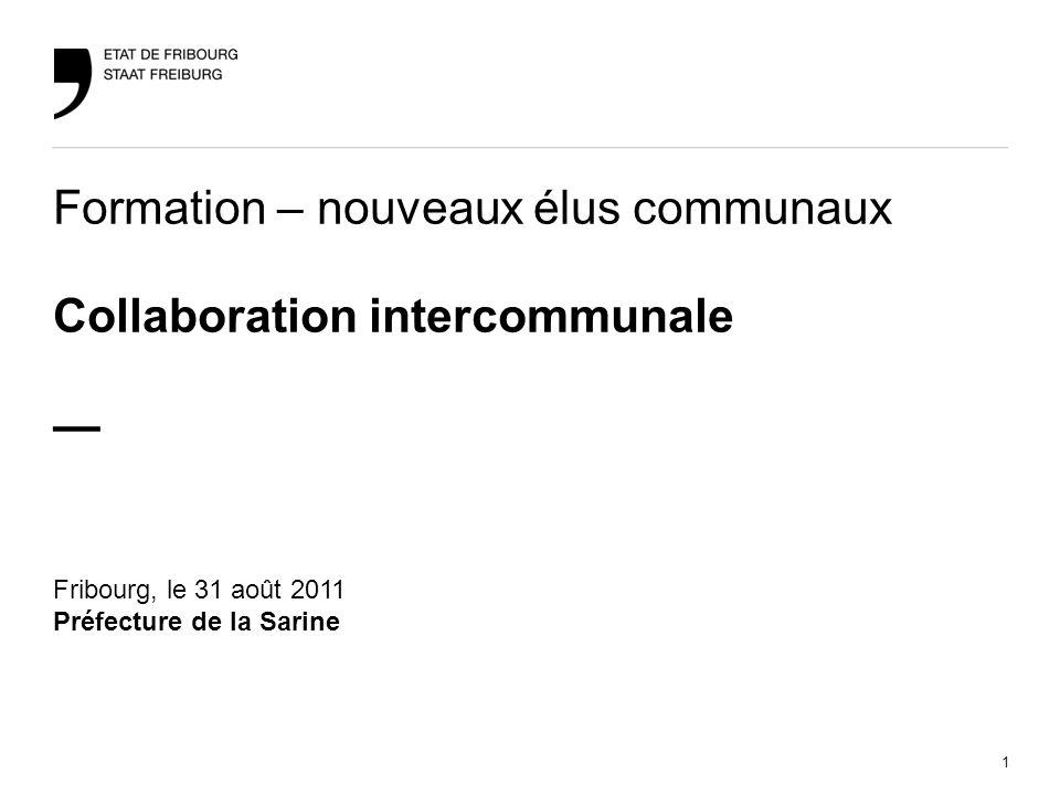 1 Formation – nouveaux élus communaux / Collaboration intercommunaleFribourg, le 31 août 2011 Formation – nouveaux élus communaux Collaboration interc