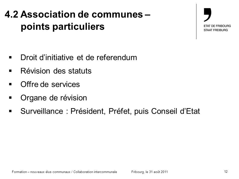 12 Formation – nouveaux élus communaux / Collaboration intercommunaleFribourg, le 31 août 2011 4.2 Association de communes – points particuliers Droit