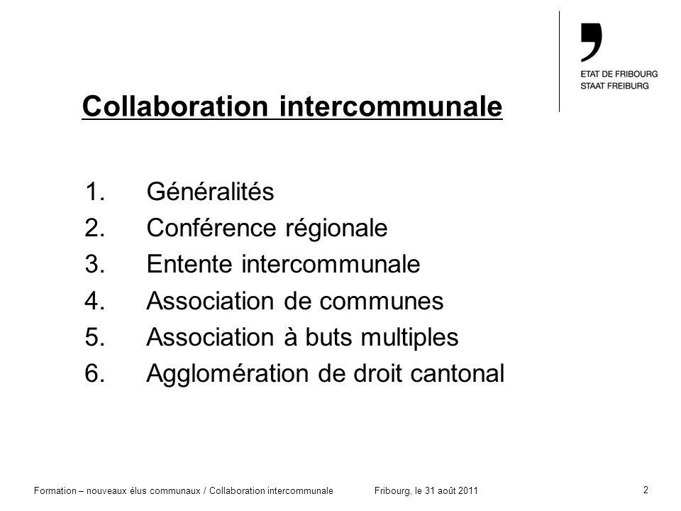 2 Formation – nouveaux élus communaux / Collaboration intercommunaleFribourg, le 31 août 2011 Collaboration intercommunale 1.Généralités 2.Conférence
