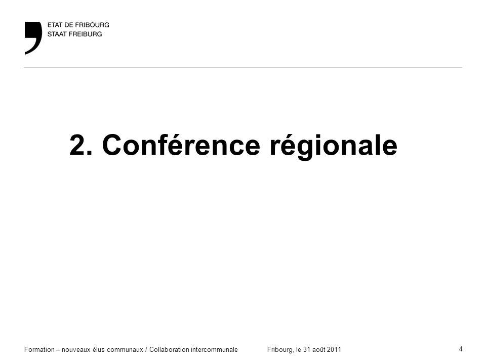 4 Formation – nouveaux élus communaux / Collaboration intercommunaleFribourg, le 31 août 2011 2. Conférence régionale