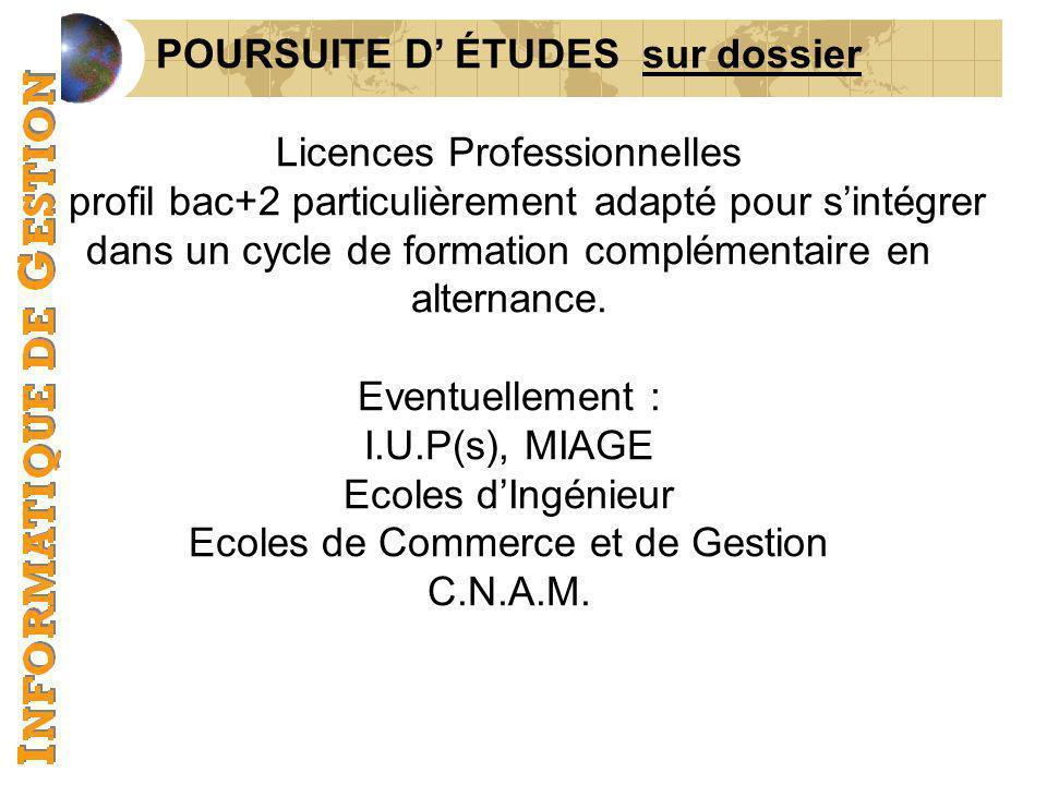 POURSUITE D ÉTUDES sur dossier Licences Professionnelles A profil bac+2 particulièrement adapté pour sintégrer dans un cycle de formation complémentai